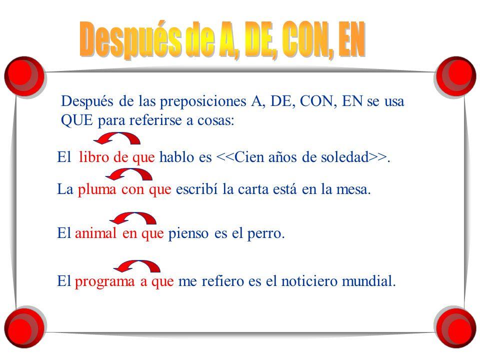 Después de A, DE, CON, EN Después de las preposiciones A, DE, CON, EN se usa QUE para referirse a cosas: