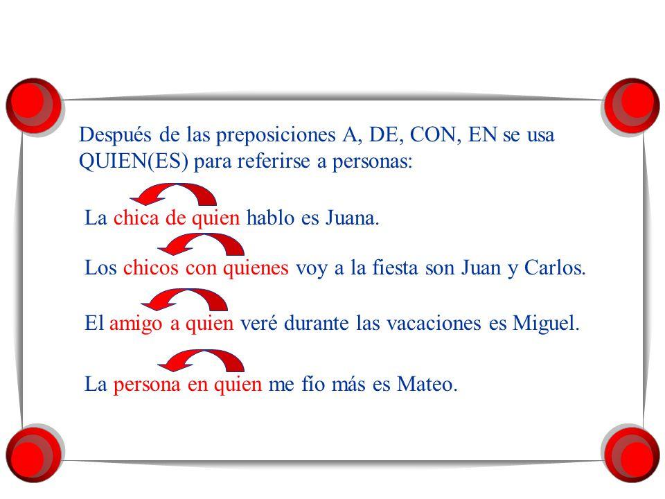 Después de las preposiciones A, DE, CON, EN se usa QUIEN(ES) para referirse a personas: