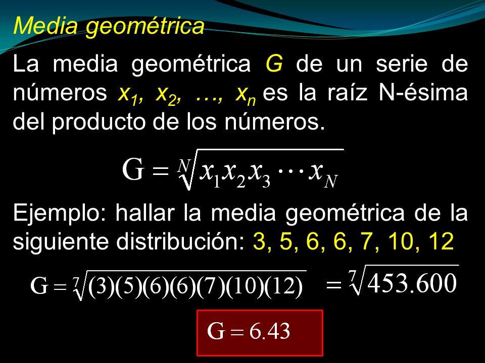 Media geométrica La media geométrica G de un serie de números x1, x2, …, xn es la raíz N-ésima del producto de los números.