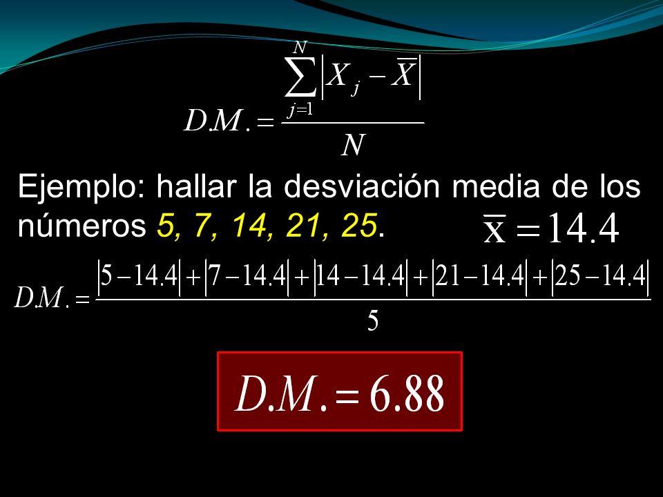 Ejemplo: hallar la desviación media de los números 5, 7, 14, 21, 25.
