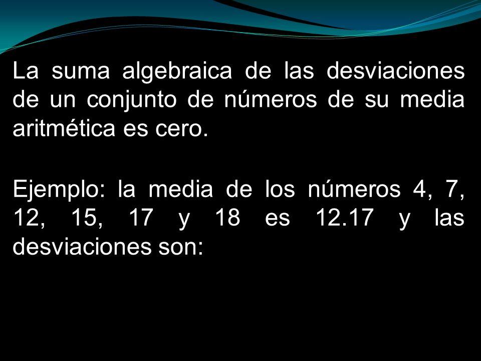 La suma algebraica de las desviaciones de un conjunto de números de su media aritmética es cero.