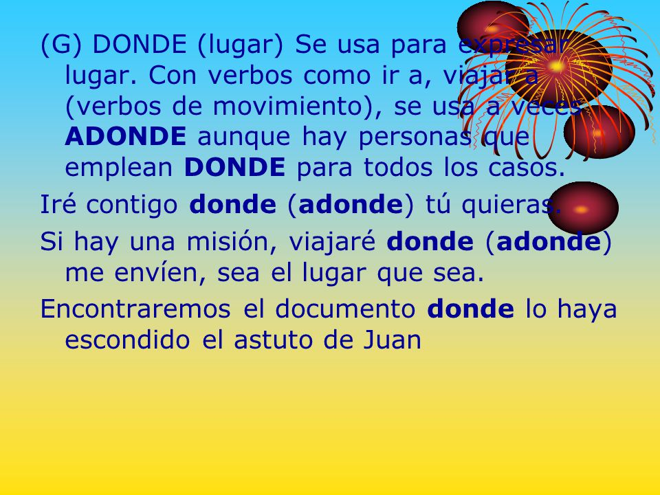 (G) DONDE (lugar) Se usa para expresar lugar