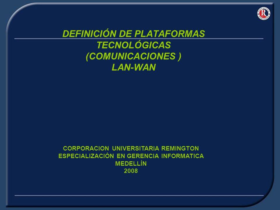 DEFINICIÓN DE PLATAFORMAS TECNOLÓGICAS (COMUNICACIONES ) LAN-WAN