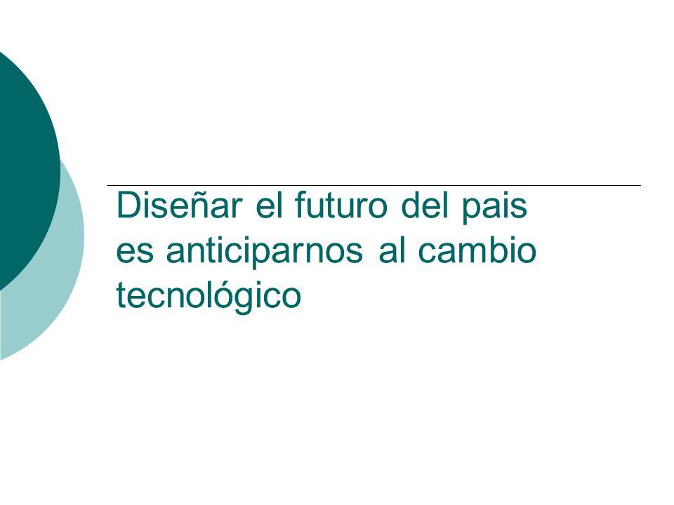 Diseñar el futuro del pais es anticiparnos al cambio tecnológico
