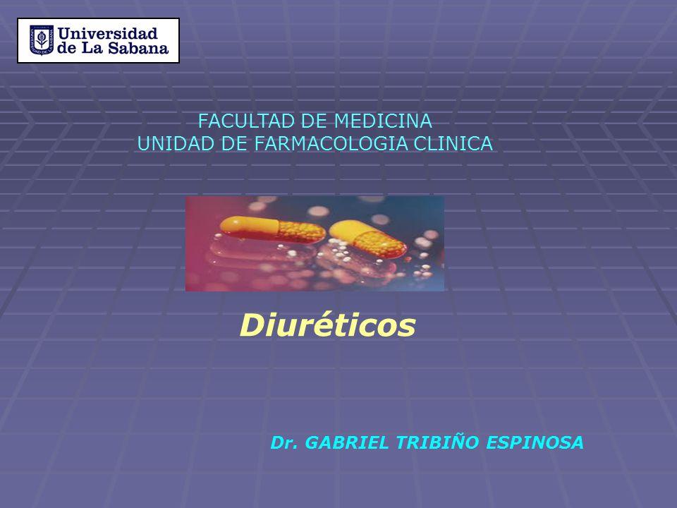 Diuréticos FACULTAD DE MEDICINA UNIDAD DE FARMACOLOGIA CLINICA