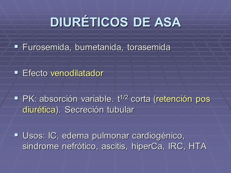 DIURÉTICOS DE ASA Furosemida, bumetanida, torasemida