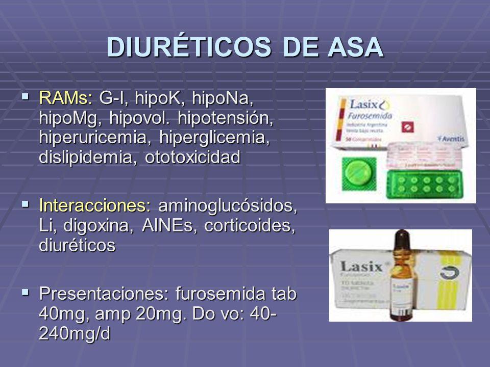 DIURÉTICOS DE ASA RAMs: G-I, hipoK, hipoNa, hipoMg, hipovol. hipotensión, hiperuricemia, hiperglicemia, dislipidemia, ototoxicidad.