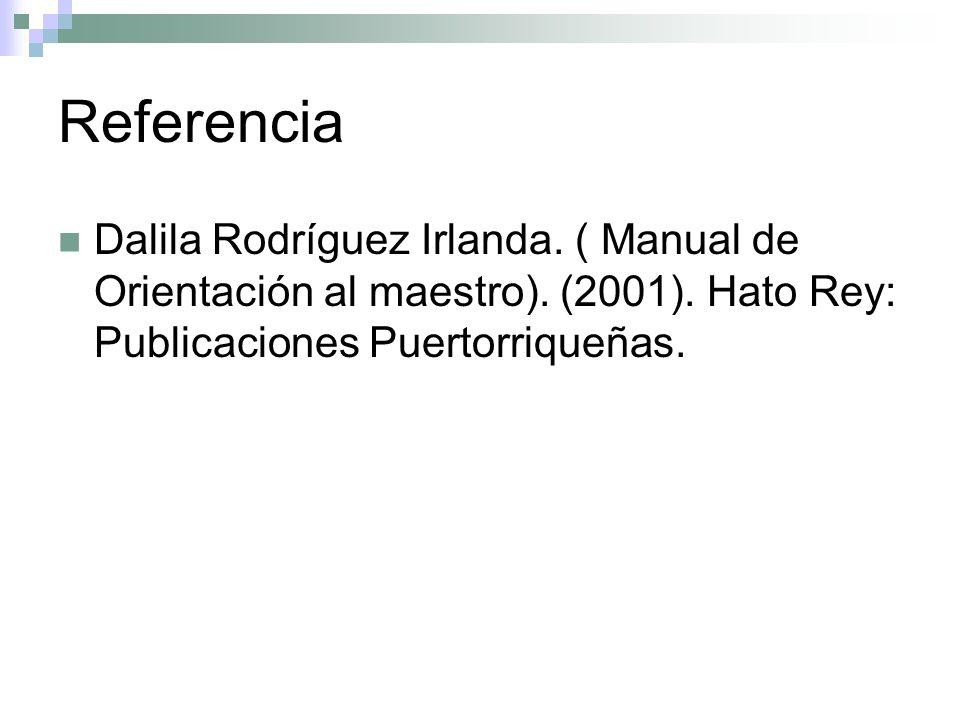 Referencia Dalila Rodríguez Irlanda. ( Manual de Orientación al maestro).