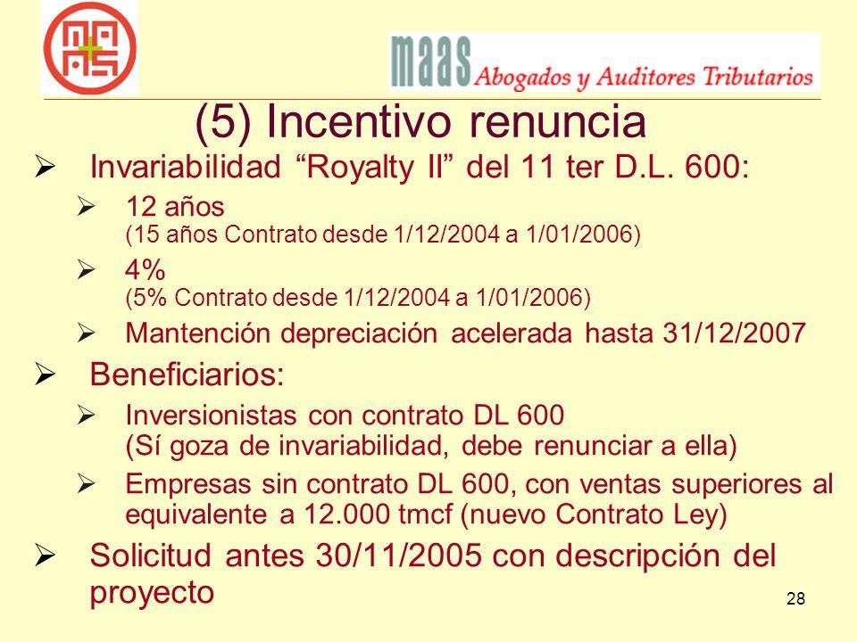 (5) Incentivo renuncia Invariabilidad Royalty II del 11 ter D.L. 600: 12 años (15 años Contrato desde 1/12/2004 a 1/01/2006)