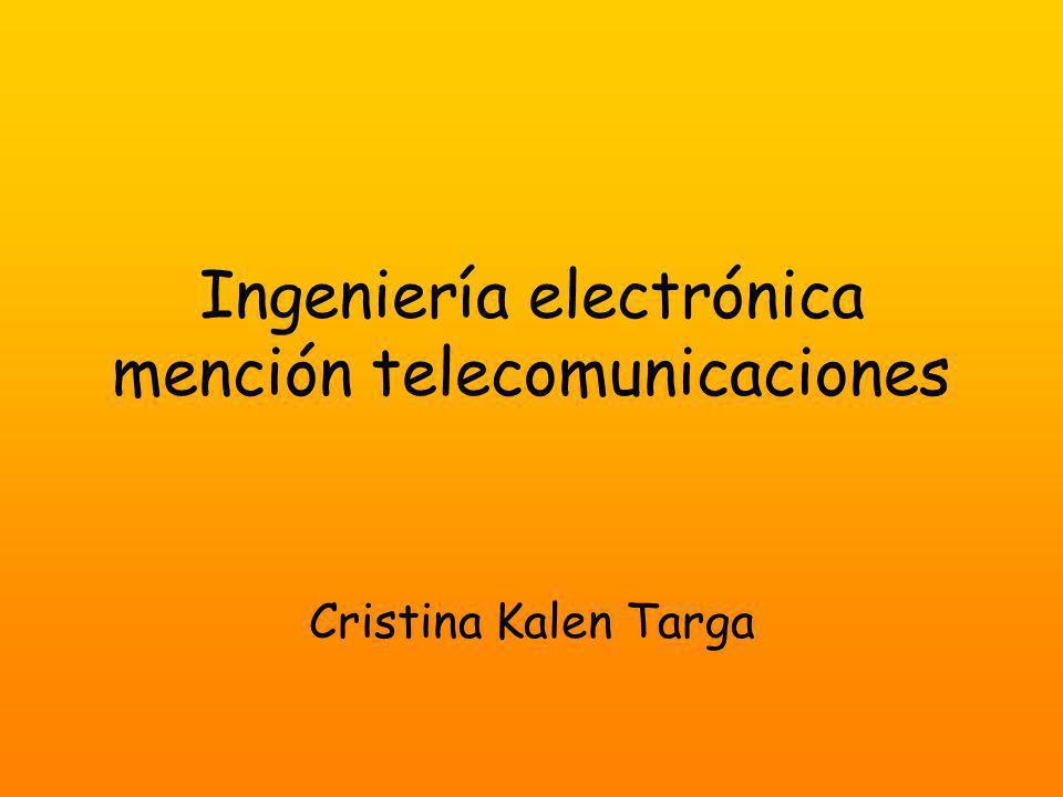 Ingeniería electrónica mención telecomunicaciones