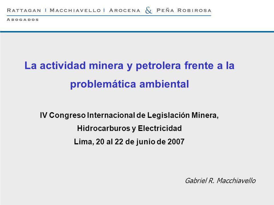 La actividad minera y petrolera frente a la problemática ambiental IV Congreso Internacional de Legislación Minera, Hidrocarburos y Electricidad Lima, 20 al 22 de junio de 2007