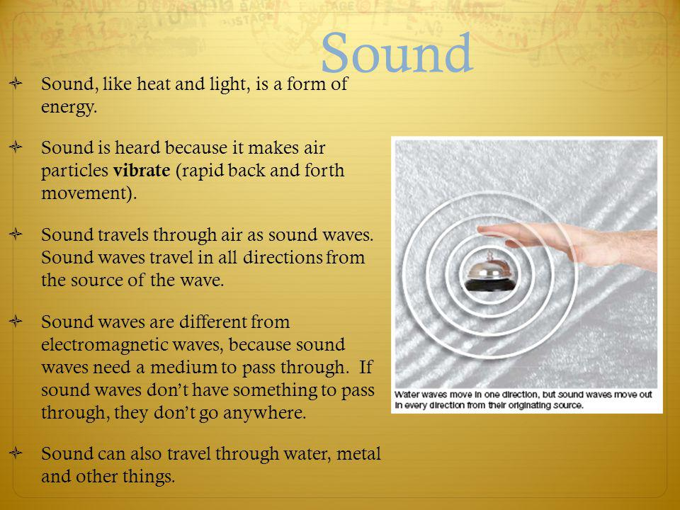 Sound Sound, like heat and light, is a form of energy.
