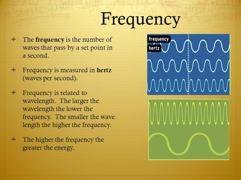 Frequency The frequency is the number of waves that pass by a set point in a second. Frequency is measured in hertz (waves per second).