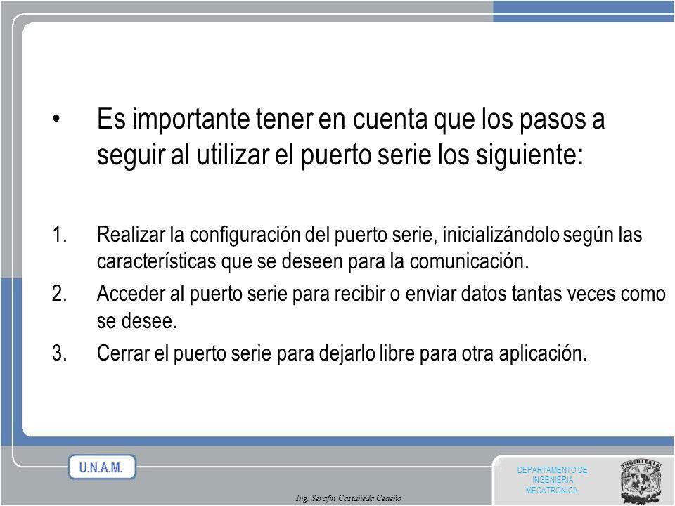 Es importante tener en cuenta que los pasos a seguir al utilizar el puerto serie los siguiente: