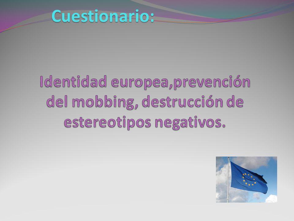 Cuestionario: Identidad europea,prevención del mobbing, destrucción de estereotipos negativos.