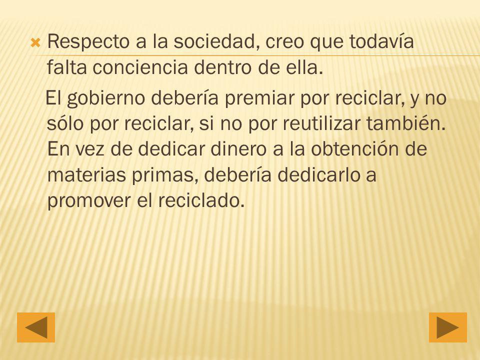 Respecto a la sociedad, creo que todavía falta conciencia dentro de ella.
