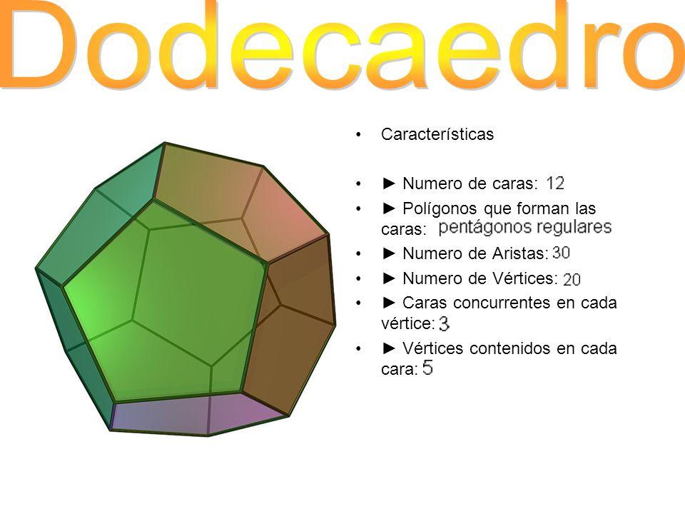 Dodecaedro Características ► Numero de caras: