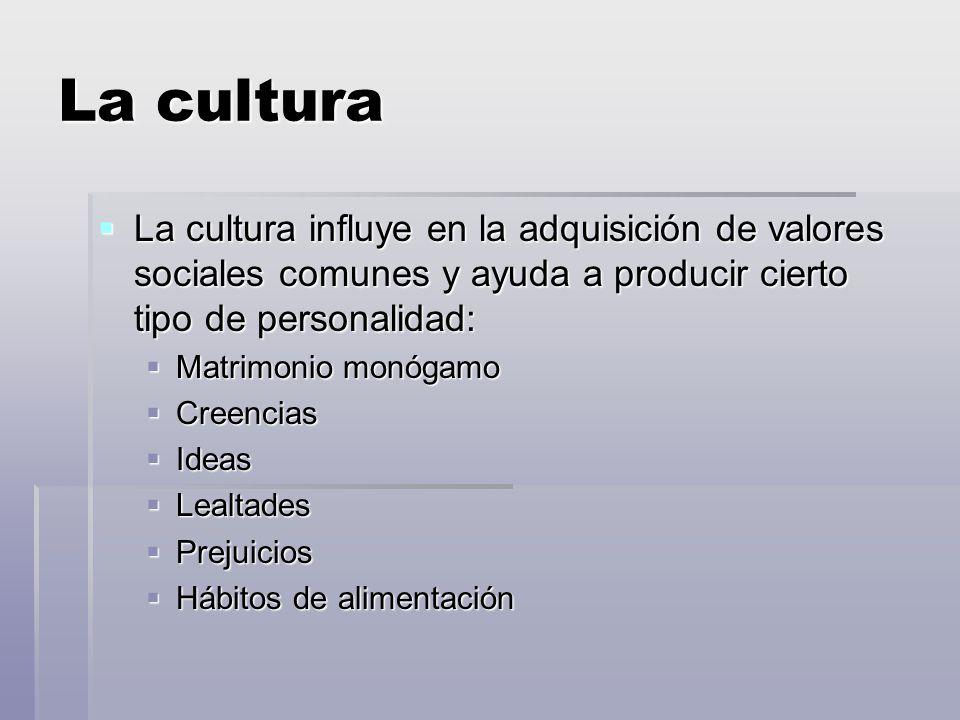 La cultura La cultura influye en la adquisición de valores sociales comunes y ayuda a producir cierto tipo de personalidad: