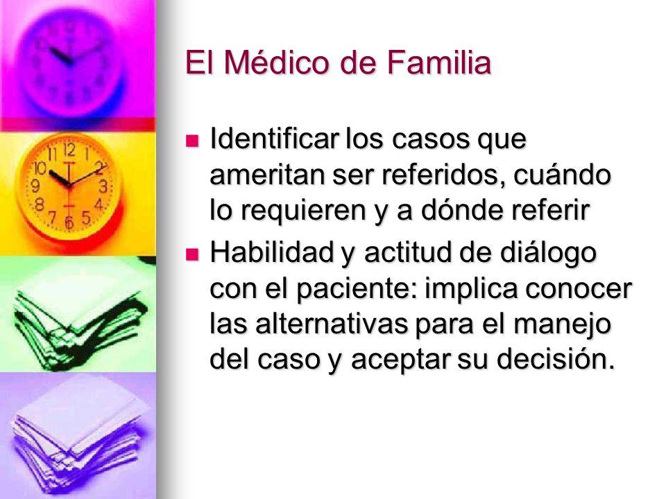 El Médico de Familia Identificar los casos que ameritan ser referidos, cuándo lo requieren y a dónde referir.