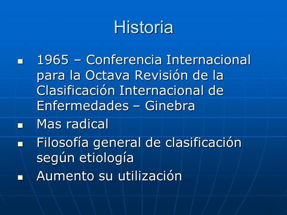Historia 1965 – Conferencia Internacional para la Octava Revisión de la Clasificación Internacional de Enfermedades – Ginebra.