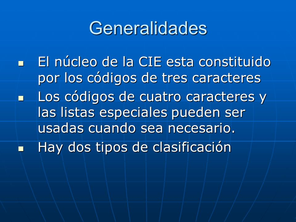 Generalidades El núcleo de la CIE esta constituido por los códigos de tres caracteres.