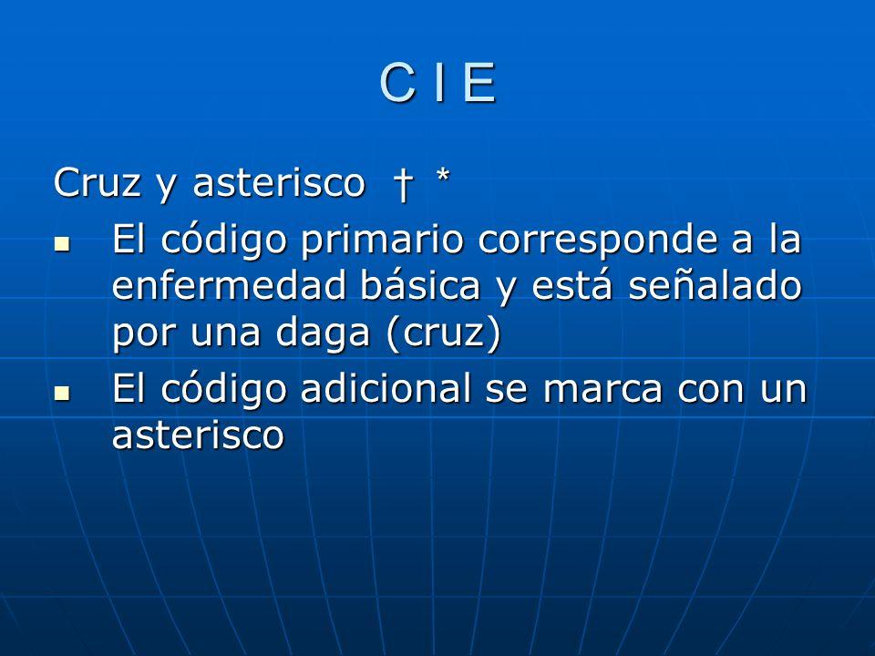 C I E Cruz y asterisco † * El código primario corresponde a la enfermedad básica y está señalado por una daga (cruz)