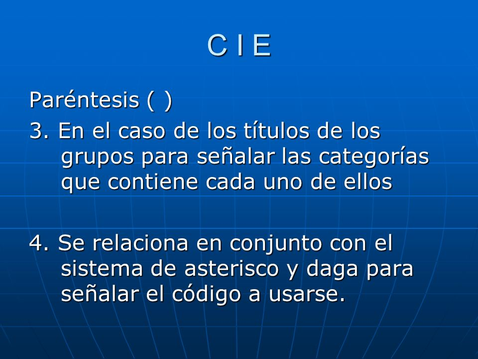 C I E Paréntesis ( ) 3. En el caso de los títulos de los grupos para señalar las categorías que contiene cada uno de ellos.