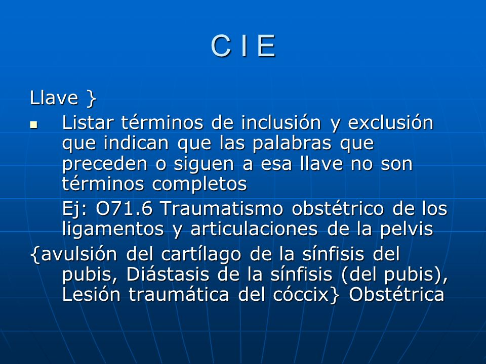 C I E Llave } Listar términos de inclusión y exclusión que indican que las palabras que preceden o siguen a esa llave no son términos completos.