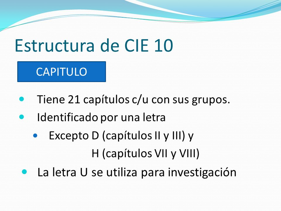 Estructura de CIE 10 La letra U se utiliza para investigación CAPITULO