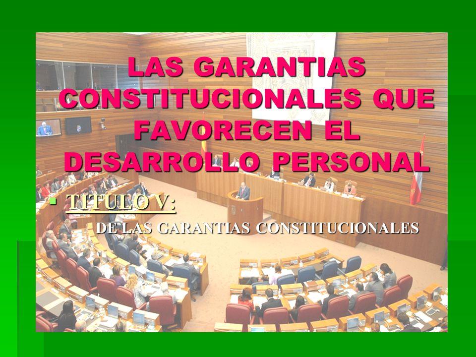 LAS GARANTIAS CONSTITUCIONALES QUE FAVORECEN EL DESARROLLO PERSONAL