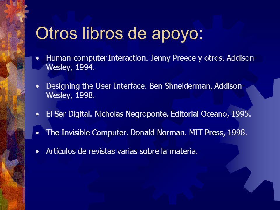 Otros libros de apoyo:Human-computer Interaction. Jenny Preece y otros. Addison-Wesley, 1994.