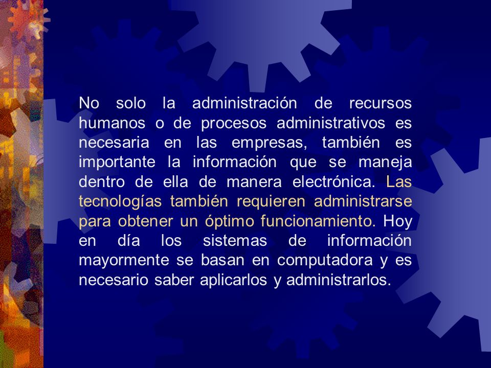 No solo la administración de recursos humanos o de procesos administrativos es necesaria en las empresas, también es importante la información que se maneja dentro de ella de manera electrónica.