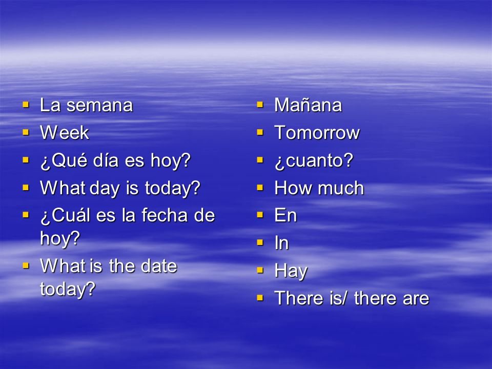 La semana Week. ¿Qué día es hoy What day is today ¿Cuál es la fecha de hoy What is the date today