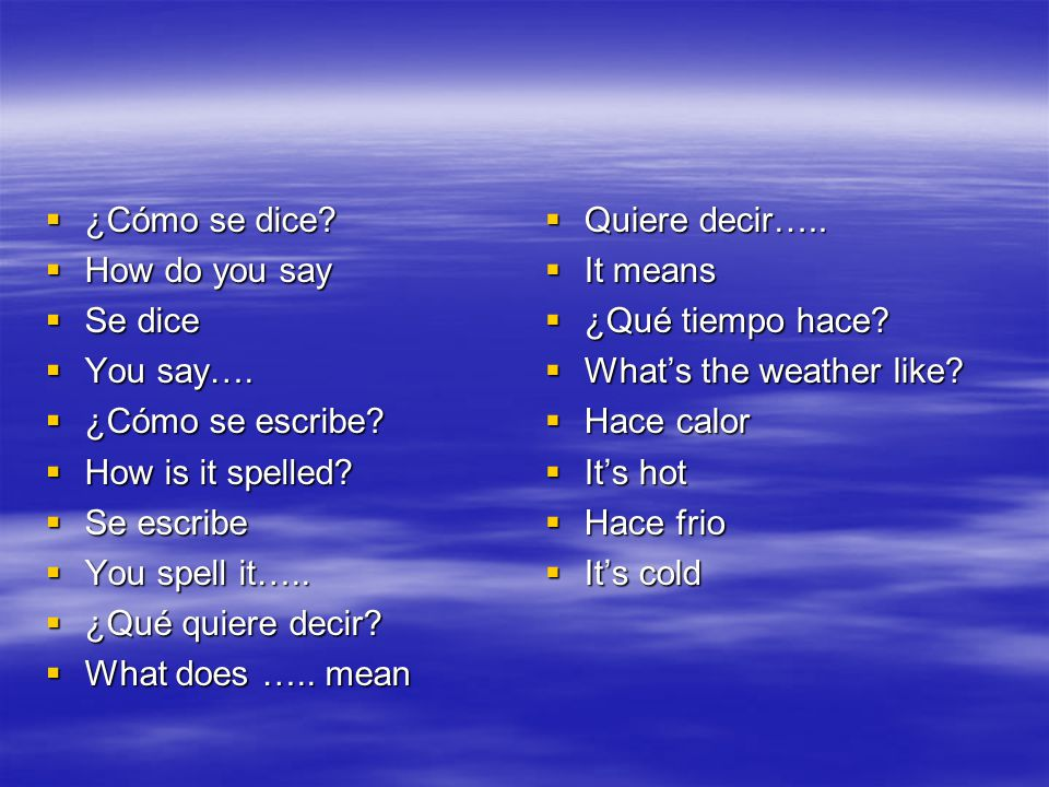 ¿Cómo se dice How do you say. Se dice. You say…. ¿Cómo se escribe How is it spelled Se escribe.