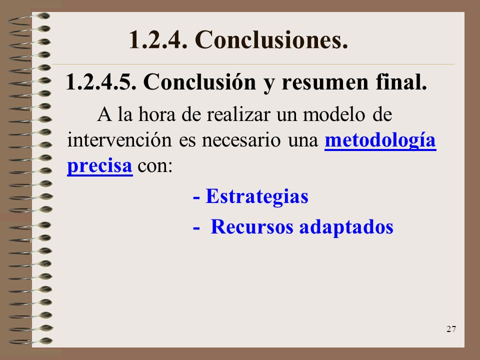 1.2.4. Conclusiones. 1.2.4.5. Conclusión y resumen final.