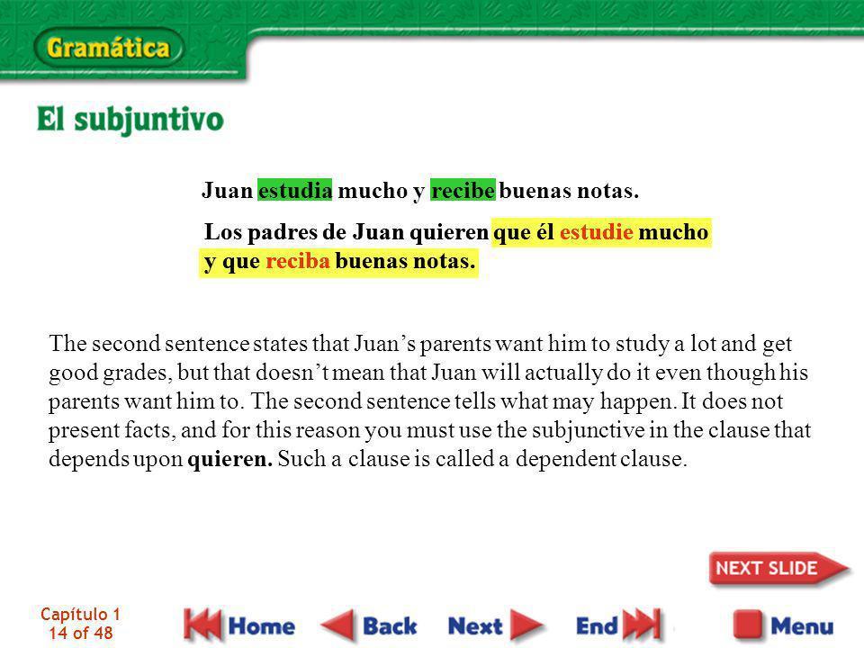 Juan estudia mucho y recibe buenas notas.