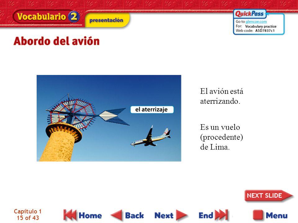 El avión está aterrizando. Es un vuelo (procedente) de Lima.