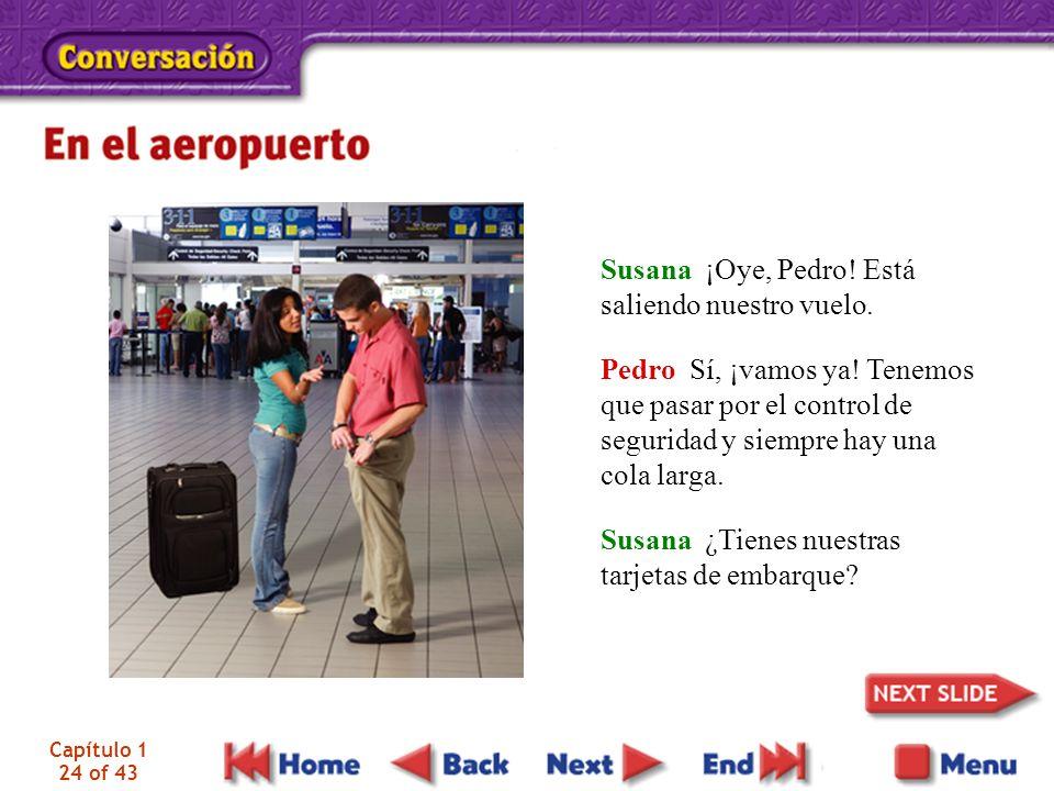 Susana ¡Oye, Pedro! Está saliendo nuestro vuelo.