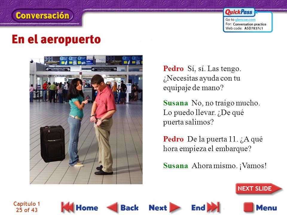 Pedro Sí, sí. Las tengo. ¿Necesitas ayuda con tu equipaje de mano
