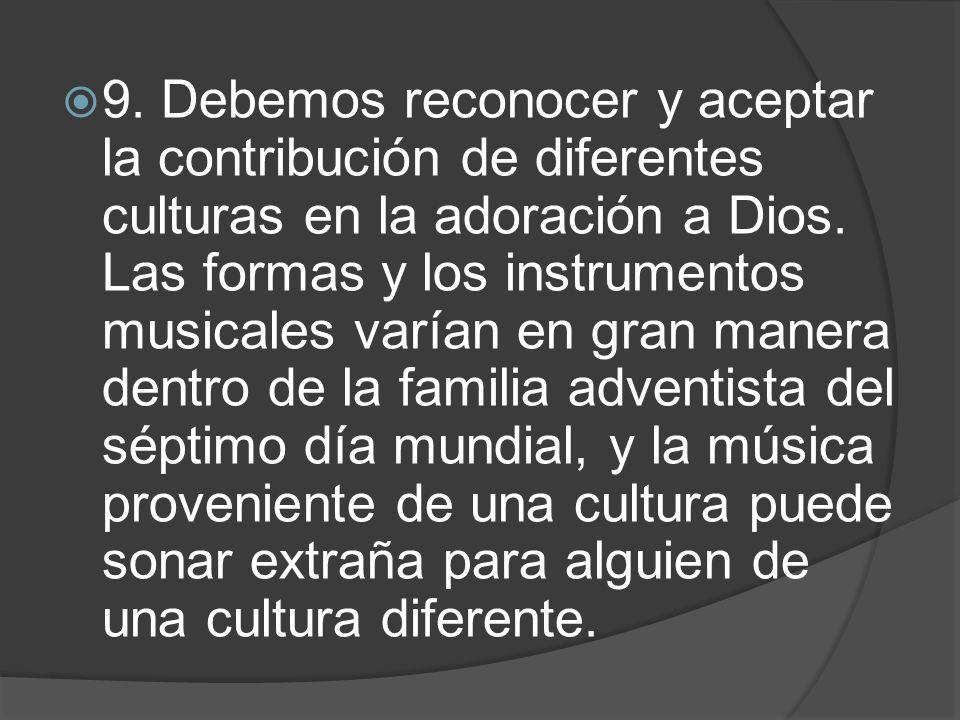 9. Debemos reconocer y aceptar la contribución de diferentes culturas en la adoración a Dios.
