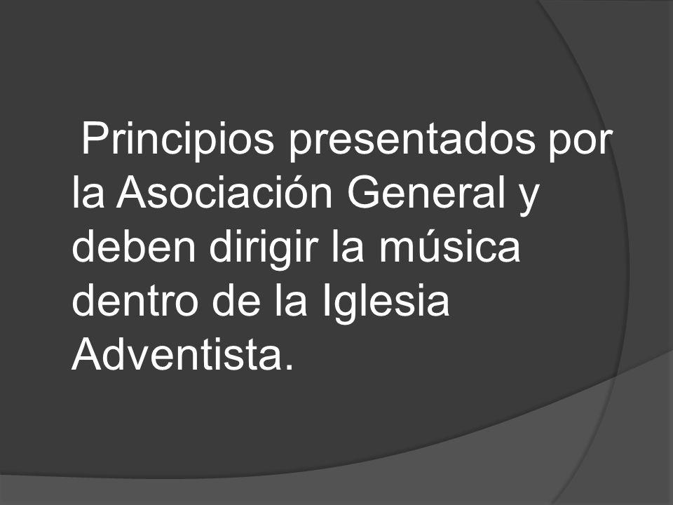 Principios presentados por la Asociación General y deben dirigir la música dentro de la Iglesia Adventista.