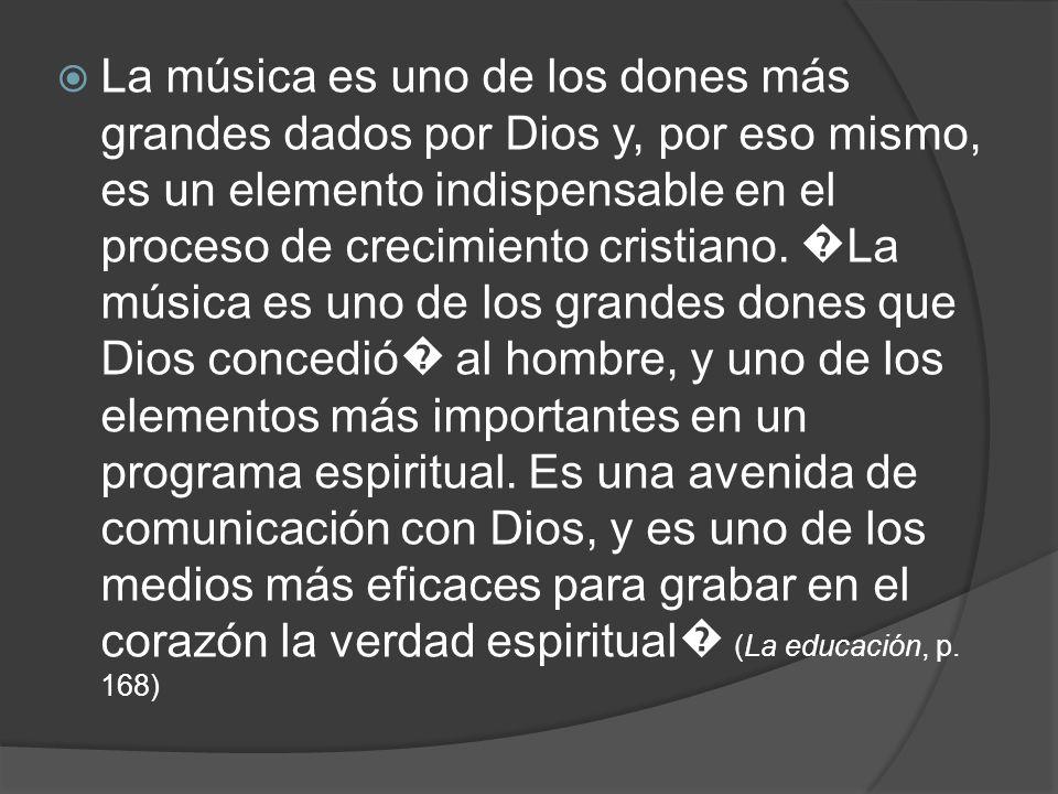 La música es uno de los dones más grandes dados por Dios y, por eso mismo, es un elemento indispensable en el proceso de crecimiento cristiano.