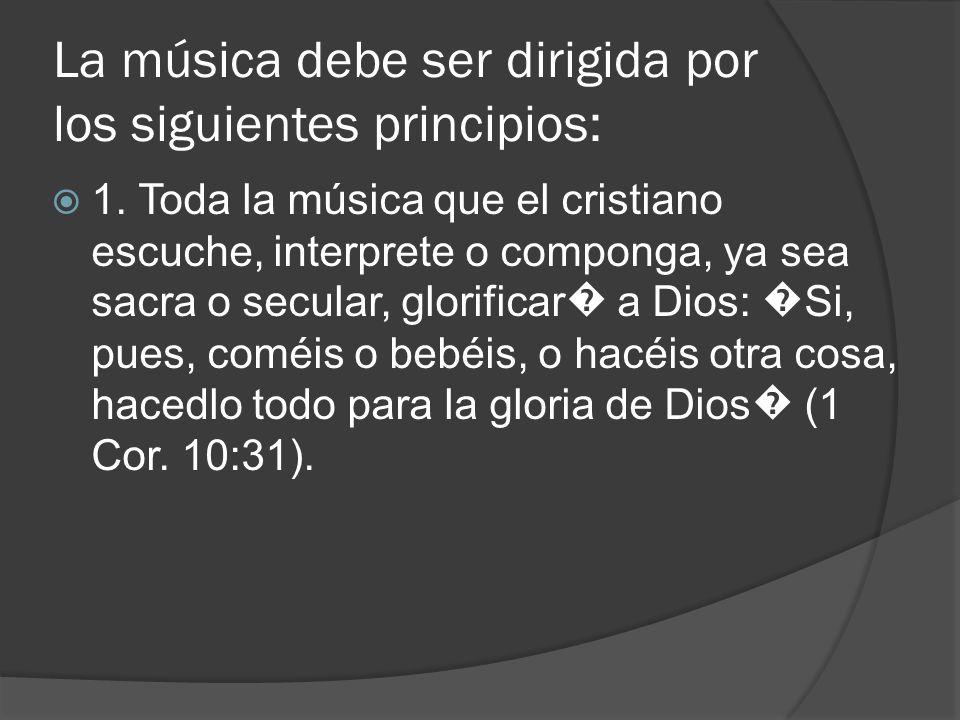 La música debe ser dirigida por los siguientes principios: