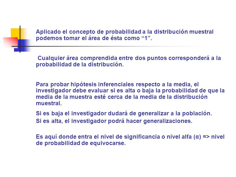 Aplicado el concepto de probabilidad a la distribución muestral podemos tomar el área de ésta como 1 .