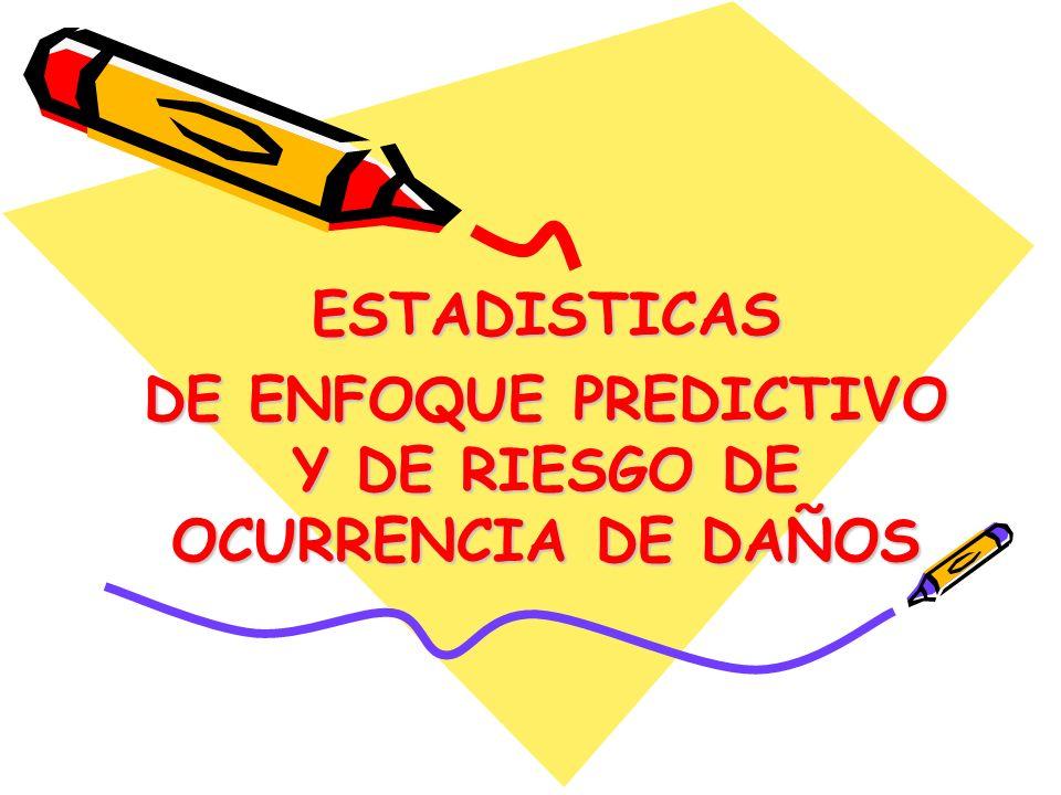 ESTADISTICAS DE ENFOQUE PREDICTIVO Y DE RIESGO DE OCURRENCIA DE DAÑOS