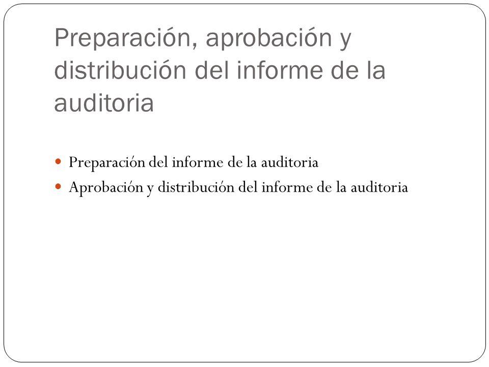 Preparación, aprobación y distribución del informe de la auditoria