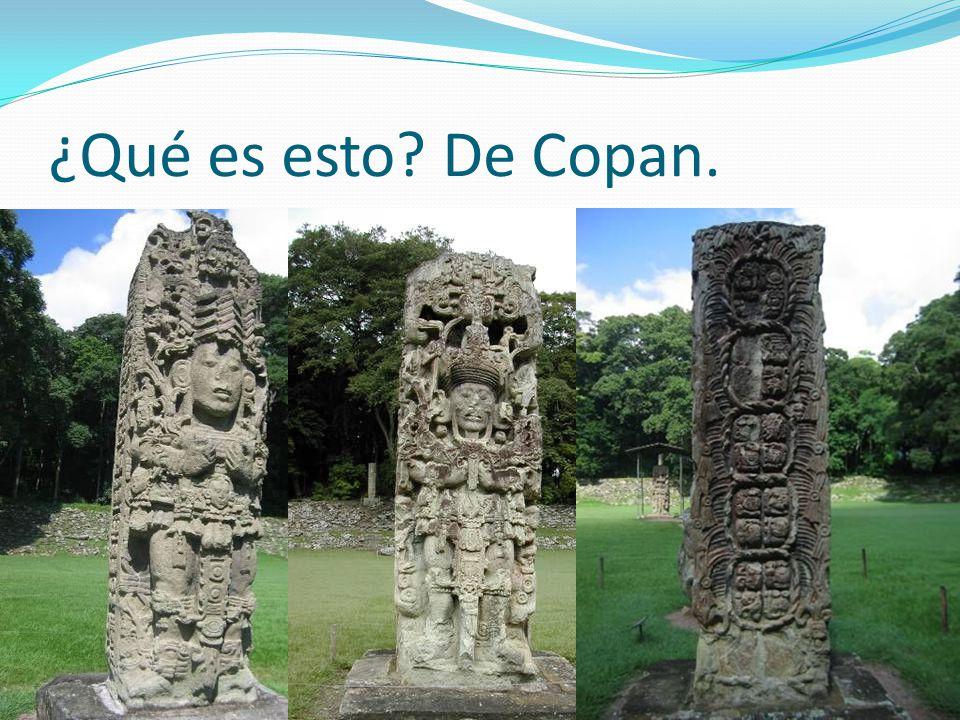 ¿Qué es esto De Copan.