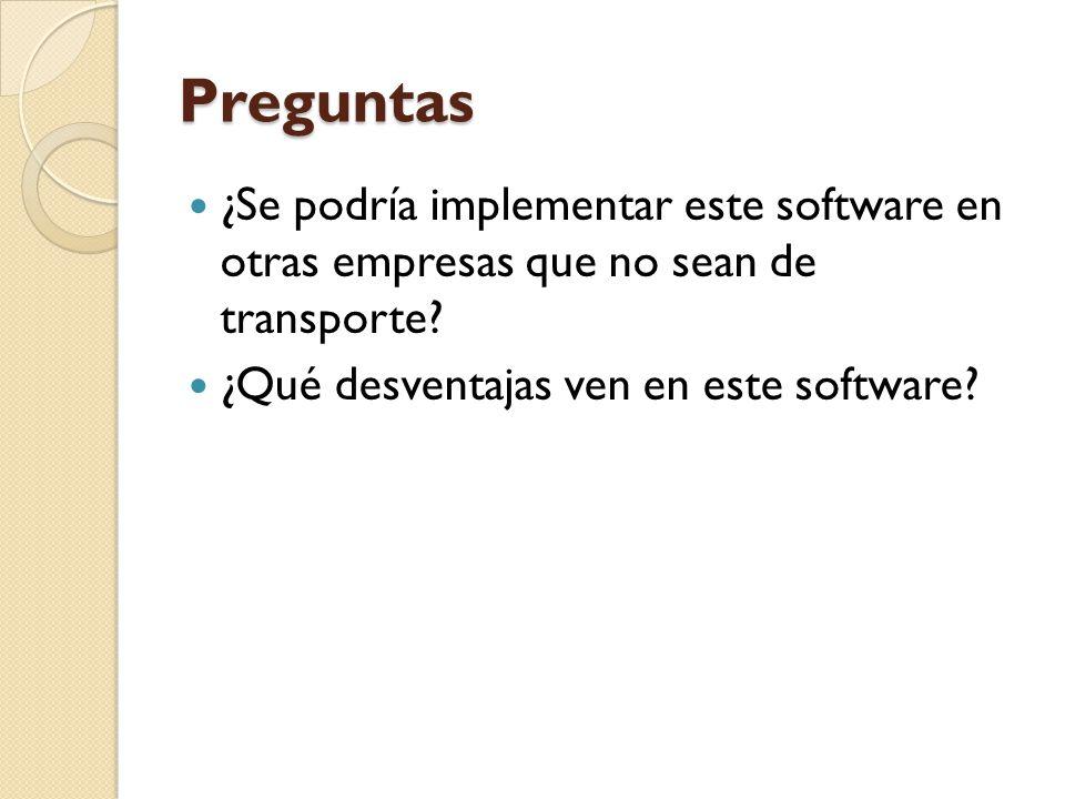 Preguntas ¿Se podría implementar este software en otras empresas que no sean de transporte.