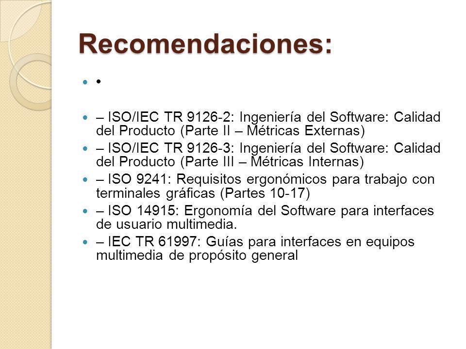 Recomendaciones: • – ISO/IEC TR 9126-2: Ingeniería del Software: Calidad del Producto (Parte II – Métricas Externas)