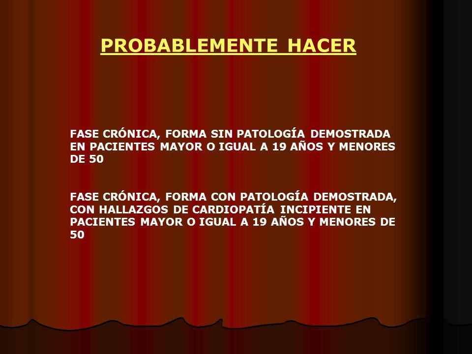 PROBABLEMENTE HACER FASE CRÓNICA, FORMA SIN PATOLOGÍA DEMOSTRADA EN PACIENTES MAYOR O IGUAL A 19 AÑOS Y MENORES DE 50.